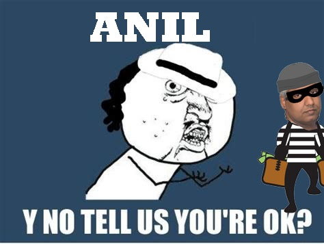 Anil Are you Ok?